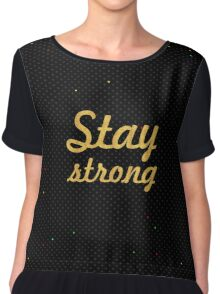 Stay strong - Inspirational Quote Chiffon Top