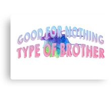 good for nothing type of brother Canvas Print