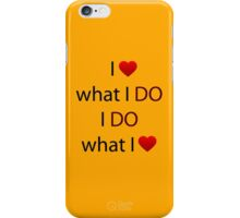 I Love what I DO, I DO what I Love iPhone Case/Skin
