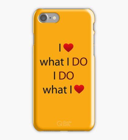 I Love what I DO, I DO what I Love iPhone Case/Skin