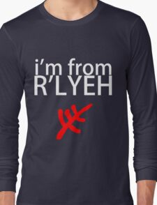 I'm from R'lyeh Long Sleeve T-Shirt