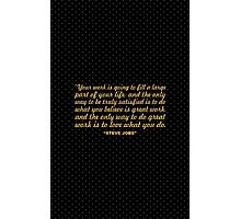 "Your work is going to... ""Steve Jobs"" Inspirational Quote Photographic Print"