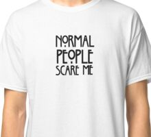 AMERICAN HORROR STORY Normal People Scare Me Classic T-Shirt
