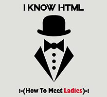 I Know HTML - How To Meet Ladies Funny Unisex T-Shirt