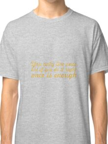 You only live once... Inspirational Quote Classic T-Shirt