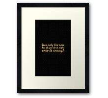 You only live once... Inspirational Quote Framed Print