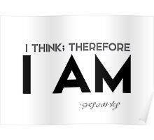i think; therefore i am - descartes Poster