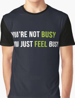 You are not Busy You just Feel Busy Graphic T-Shirt