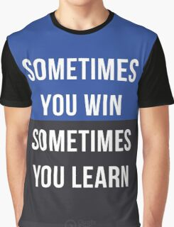 Sometimes you win, Sometimes you learn Graphic T-Shirt
