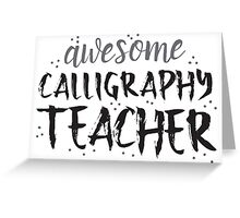 Awesome CALLIGRAPHY teacher Greeting Card