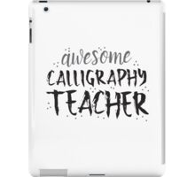 Awesome CALLIGRAPHY teacher iPad Case/Skin