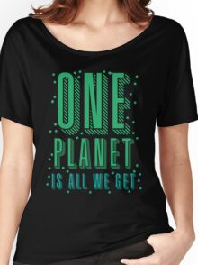 one planet is all we get Women's Relaxed Fit T-Shirt