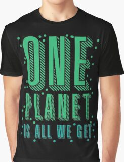 one planet is all we get Graphic T-Shirt