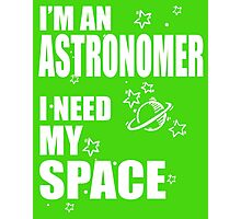 I'm an Astronomer i need my Space Photographic Print