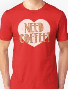 NEED COFFEE heart Unisex T-Shirt