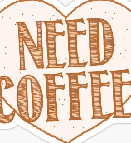 NEED COFFEE heart Sticker