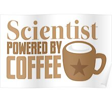 Scientist powered by coffee Poster