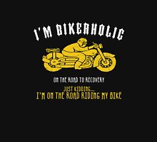I'm Bikerholic on the road to recovery just kidding... I'm on the roads riding my bike Unisex T-Shirt
