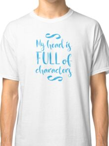my head is full of characters!  Classic T-Shirt