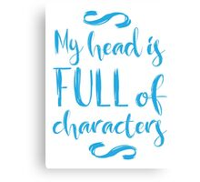 my head is full of characters!  Canvas Print