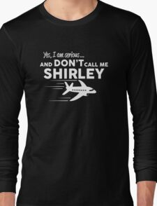 Don't call me Shirley Long Sleeve T-Shirt