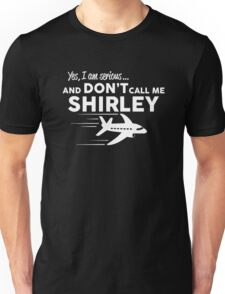Don't call me Shirley Unisex T-Shirt