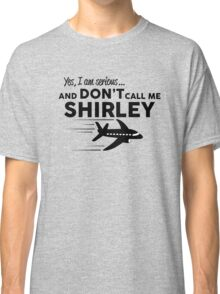 Don't call me Shirley Classic T-Shirt