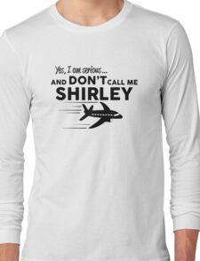 Don't call me Shirley Long Sleeve T-Shirt