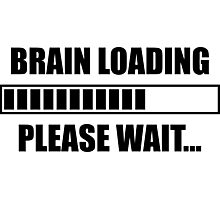 Brain Loading... Please Wait Photographic Print