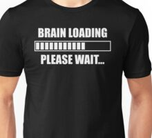 Brain Loading... Please Wait Unisex T-Shirt
