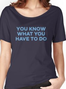 You know what you have to do Women's Relaxed Fit T-Shirt
