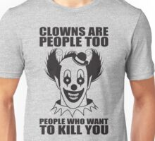 Clowns Want To Kill You Unisex T-Shirt