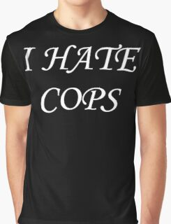 I Hate Cops Graphic T-Shirt
