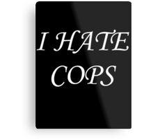 I Hate Cops Metal Print