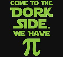 Come To The Dork Side. We Have Pie. Unisex T-Shirt