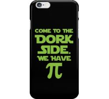 Come To The Dork Side. We Have Pie. iPhone Case/Skin