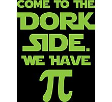 Come To The Dork Side. We Have Pie. Photographic Print