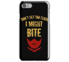 Don't get to close, I MIGHT BITE! iPhone Case/Skin