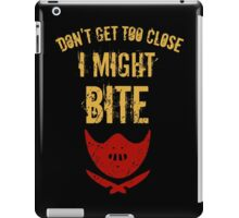 Don't get to close, I MIGHT BITE! iPad Case/Skin