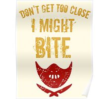 Don't get to close, I MIGHT BITE! Poster