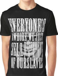 Peaky Blinders - Everyone's a whore, we just sell different parts of ourselves Graphic T-Shirt