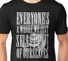 Peaky Blinders - Everyone's a whore, we just sell different parts of ourselves Unisex T-Shirt