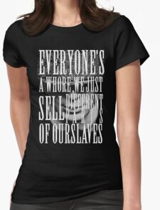 Peaky Blinders - Everyone's a whore, we just sell different parts of ourselves Womens Fitted T-Shirt