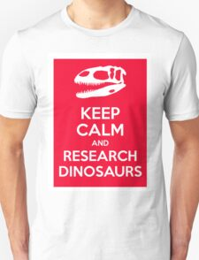 Keep Calm and Research Dinosaurs Unisex T-Shirt