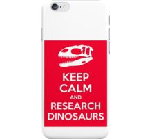 Keep Calm and Research Dinosaurs iPhone Case/Skin