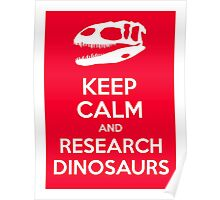 Keep Calm and Research Dinosaurs Poster