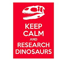 Keep Calm and Research Dinosaurs Photographic Print