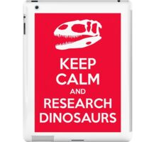 Keep Calm and Research Dinosaurs iPad Case/Skin