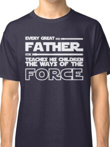 Father Teach His Children The Way of The Force Shirt - Father's Day Shirt Classic T-Shirt