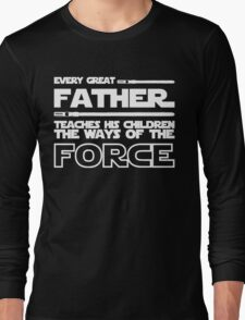 Father Teach His Children The Way of The Force Shirt - Father's Day Shirt Long Sleeve T-Shirt